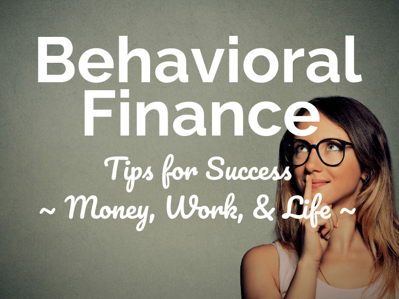 Behavioral Finance: Tips for Success With Money, Work, and Life