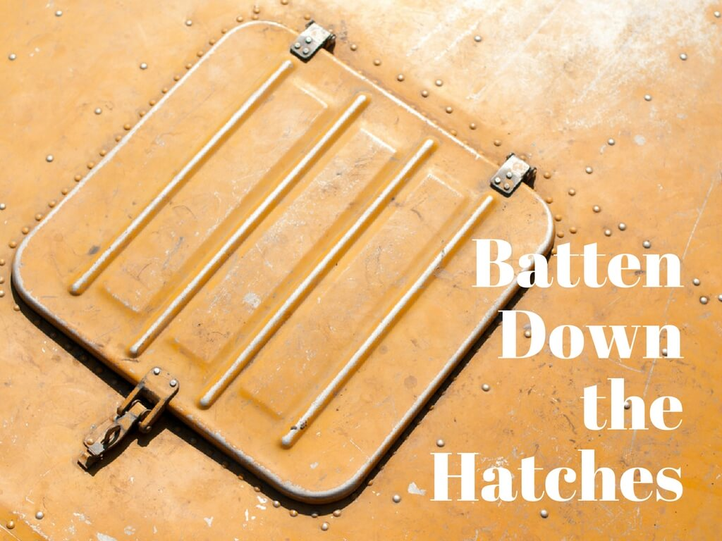 What Does 'Batten Down the Hatches' Mean?