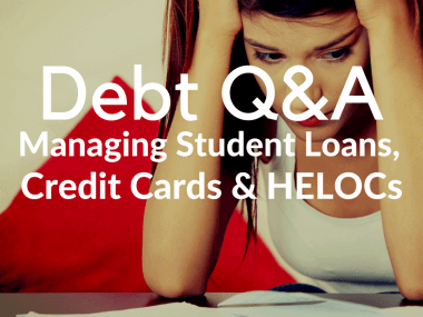 Debt Q&A: Managing Student Loans, Credit Cards, and HELOCs Wisely