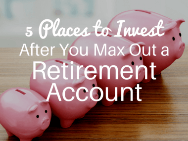 Where to Invest After Maxing Out Retirement Account