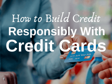 Your Guide to Building Credit by Using Credit Cards Responsibly