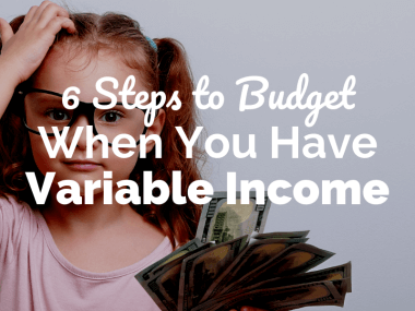6 Steps to Budget with Variable, Irregular, or Unpredictable Income