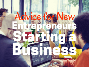 Advice for New Entrepreneurs Starting a Business