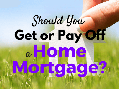 Should You Get or Pay Off a Home Mortgage?