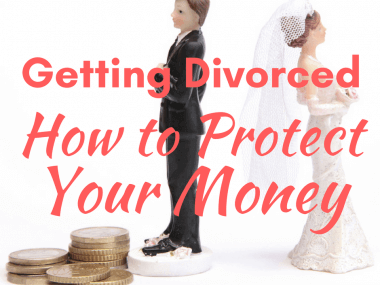 Getting Divorced: How to Protect Your Money
