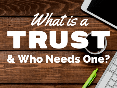 What Is a Trust and Who Needs One? Expert Attorney Gives Advice