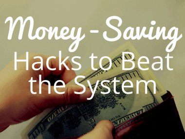 Money-Saving Hacks to Beat the System