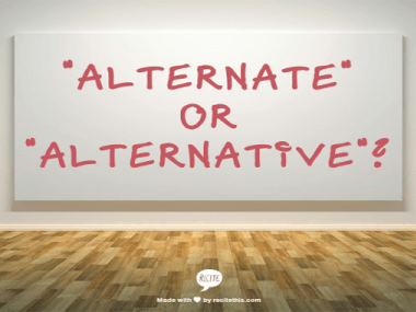 Alternate versus alternative