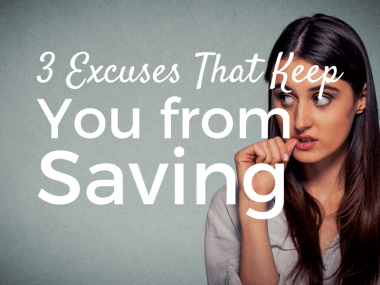 3 Excuses Keeping You from Saving (and How to Kill Them)