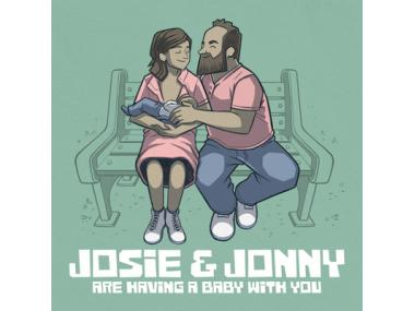 josie and jonny are having a baby with you