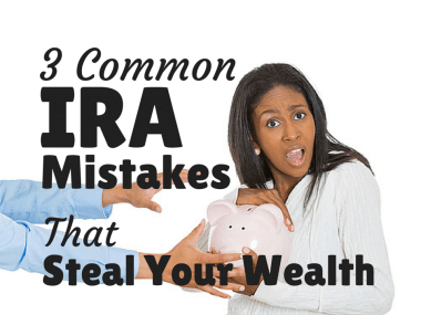 3 Common IRA Mistakes that Steal Your Wealth