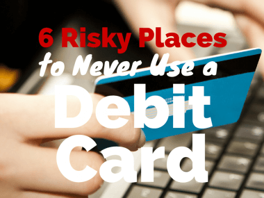 Debit Cards: 6 Risky Situations to Never Use One