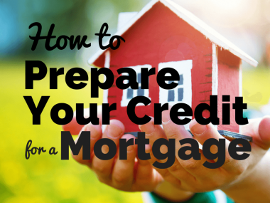 How to Prepare Your Credit for a Mortgage Approval