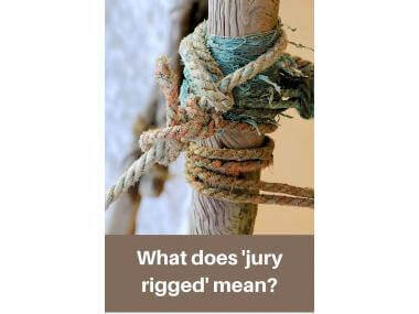 What does jury rigged mean?