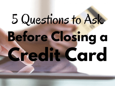 Canceling Credit Cards—5 Questions to Ask Before Closing Accounts