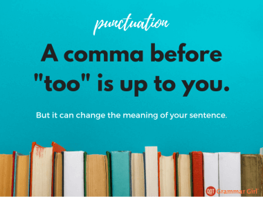 "A comma before ""too"" is up to you!"