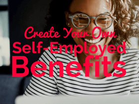 5 Steps to Create Your Own Self-Employed Benefits Package