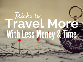 Tricks to Travel More With Less Money and Time