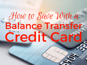 How to Save Money Using a Balance Transfer Credit Card