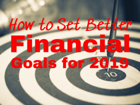 How to Set Better Personal Finance Goals for 2019