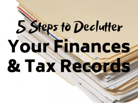 5 Steps to Declutter Your Finances and Tax Records