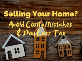Selling Your Home? Avoid These Costly Mistakes and Pay Less Tax