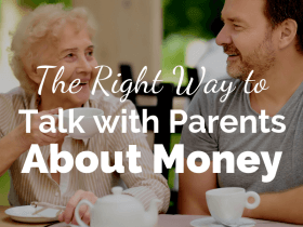 The Right Way to Talk with Parents About Money