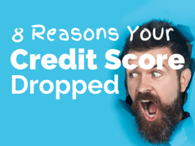 8 Reasons Your Credit Score Dropped and What to Do