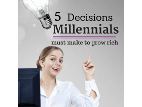 5 Decisions Millennials Must Make to Grow Rich