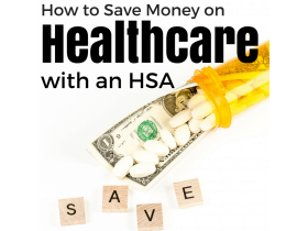 How to Save Money on Healthcare With an HSA