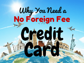 Why You Need a No Foreign Transaction Fee Credit Card