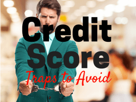 7 Credit Score Traps You Should Avoid