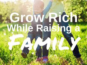 How to Grow Rich While Raising a Family