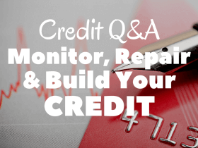 Credit Q&A: Best Ways to Monitor, Repair, and Build Credit