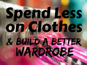 How to Spend Less on Clothes (and Build a Better Wardrobe)