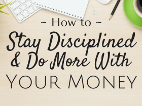 How to Stay Disciplined and Do More With Your Money