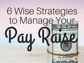 Got a Pay Raise? 6 Strategies to Manage Extra Money Wisely