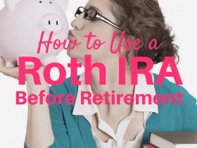 Use a Roth IRA Before Retirement