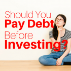 Should You Pay Off Debt Before Investing?
