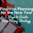 New Year Financial Planning-5 Steps to Create Your Money Strategy