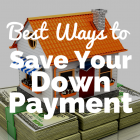 Buying a Home? Best Ways to Save Your Down Payment