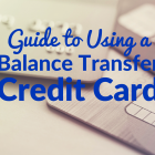 Your Guide to Using a Balance Transfer Credit Card