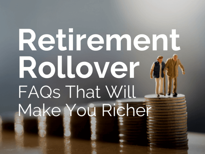 10 Retirement Rollover FAQs That Will Make You Richer