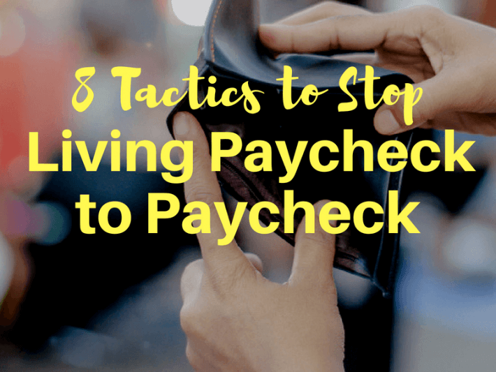 8 Tactics to Stop Living Paycheck to Paycheck