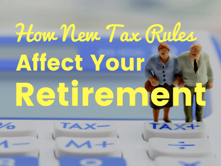 6 Ways New Tax Rules Affect Your Retirement