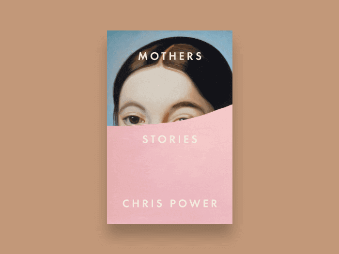 "Chris Power's book, ""Mothers"""