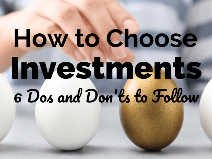 How to Choose the Best Investments - 6 Dos and Don'ts to Follow