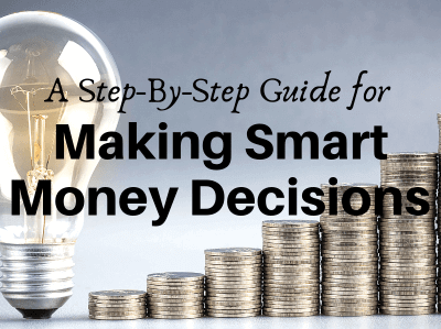 A Step-by-Step Guide for Making Smart Money Decisions