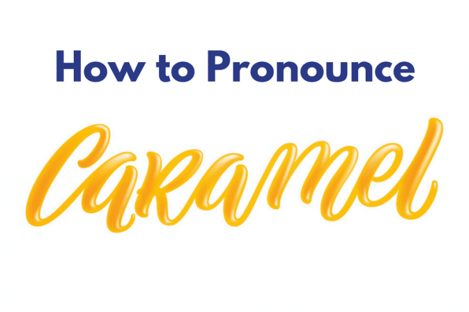 "The words ""how to pronounce caramel."""