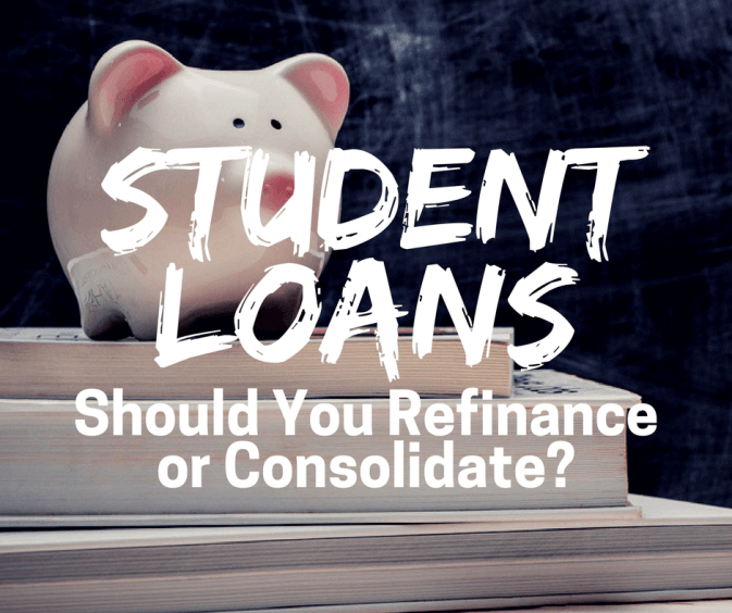 Should You Refinance or Consolidate Your Student Loans?